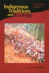 Indigenous Traditions and Ecology: The Interbeing of Cosmology and Community (Religions of the World and Ecology)