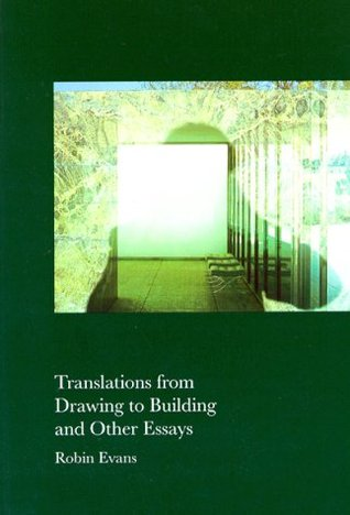 Translations from Drawing to Building and Other Essays by Robin Evans