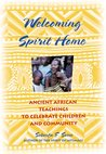 Welcoming Spirit Home: Ancient Teachings for Pregnancy, Children and Family