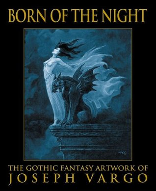 Born of the Night: The Gothic Fantasy Artwork of Joseph Vargo