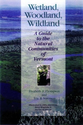 Wetland, Woodland, Wildland: A Guide to the Natural Communities of Vermont (Middlebury Bicentennial Series in Environmental Studies)
