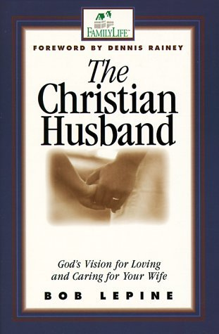 The Christian Husband by Bob Lepine