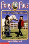 The Girl Who Hated Ponies (Pony Pals, #13)