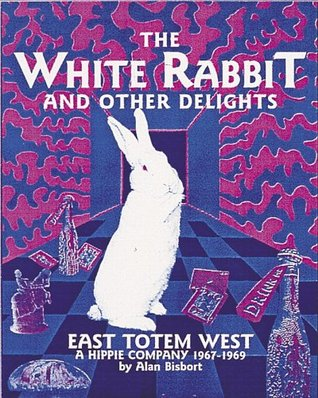 The White Rabbit and Other Delights: East Totem West, a Hippie Company, 1967-1969