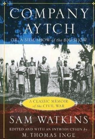 Company Aytch - Or, Side Show Of The Big Show - Classic Memoir Of The Civil War