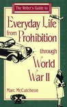The Writer's Guide to Everyday Life from Prohibition Through World War II