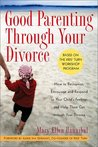 Good Parenting Through Your Divorce: How to Recognize, Encourage, and Respond to Your Child's Feelings and Help Them Get Through Your Divorce