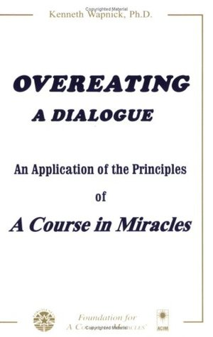 Overeating: A Dialogue : An Application of the Principles of a Course in Miracles