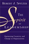 The Spirit of Leadership: Optimizing Creativity and Change in Organizations