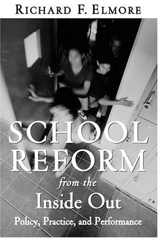 School Reform from the Inside Out by Richard F. Elmore