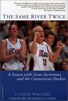 The Same River Twice: A Season with Geno Auriemma and the Connecticut Huskies
