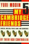 My Five Cambridge Friends: Burgess, Maclean, Philby, Blunt, and Cairncross by Their KGB Controller