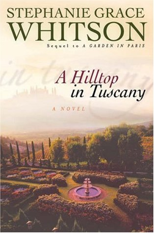 A Hilltop in Tuscany by Stephanie Grace Whitson