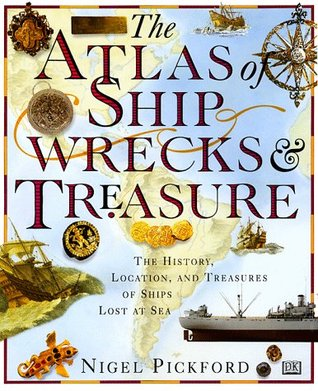 Atlas of Shipwrecks & Treasure by Nigel Pickford