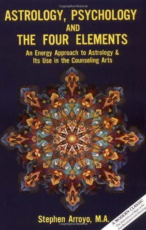Astrology, Psychology, and the Four Elements by Stephen Arroyo