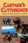 Castner's Cutthroats: Saga of the Alaska Scouts