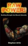 Raw Power!: Building Strength and Muscle Naturally