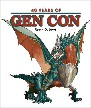 40 Years of Gen Con by Robin D. Laws