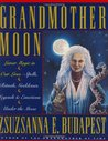 Grandmother Moon: Lunar Magic in Our Lives - Spells, Rituals, Goddesses, Legends and Emotions Under the Moon