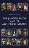 The Jungian Tarot and Its Archetypal Imagery (Jungian Tarot Trilogy)