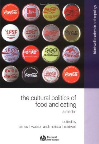 The Cultural Politics of Food and Eating by Melissa Caldwell