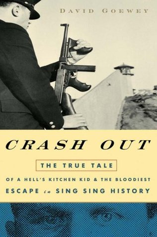 Crash Out: the True Tale of a Hell's Kitchen Kid and the Bloodiest Escape in Sing Sing History