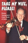 Take My Wife, Please: Henny Youngman's Giant Book of Jokes