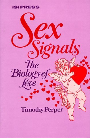 Sex Signals: The Biology of Love by Timothy Perper ...