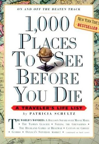 1,000 Places to See Before You Die by Patricia Schultz