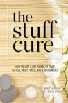 The Stuff Cure: How We Lost 8,000 Pounds of Stuff for Fun, Profit, Virtue, and a Better World