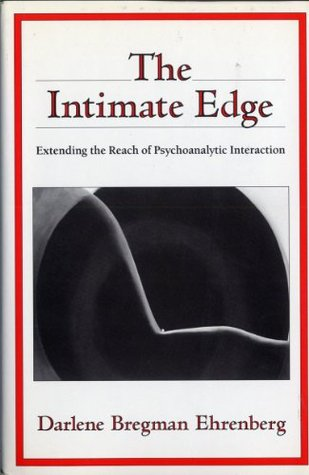 The Intimate Edge: Extending the Reach of Psychoanalytic Interaction