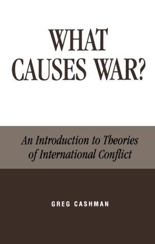 causes of international conflict The purpose of this course is to analyze various causes of war and conflict   wide range of literature on international conflict and discuss the strengths and.