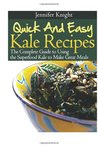 Quick And Easy Kale Recipes: The Complete Guide to Using the Superfood Kale to Make Great Meals