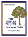 The Virtues Project: An Educator's Guide (K-12) Simple Ways to Create a Culture of Character