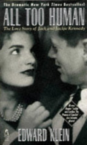 All Too Human the Love Story of Jack and Jackie Kennedy by Edward Klein