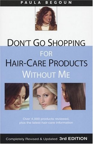 Don't Go Shopping for Hair-Care Products Without Me by Paula Begoun