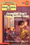 Gremlins Don't Chew Bubble Gum (Adventures Of The Bailey School Kids, #13)