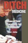 Ditch Medicine: Advanced Field Procedures for Emergencies