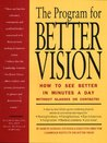 The Program for Better Vision: How to See Better in Minutes a Day: Without Glasses or Contacts!