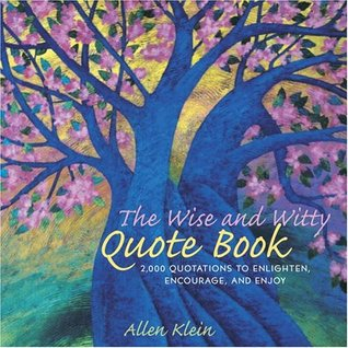 The Wise and Witty Quote Book by Allen Klein