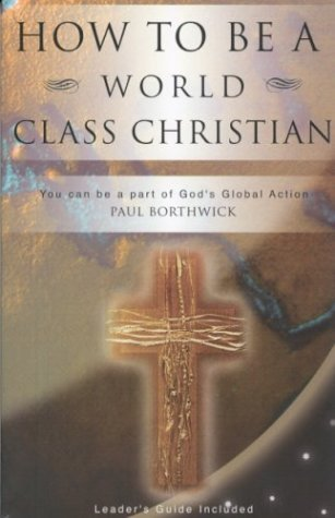 Find How To Be A World Class Christian CHM by Paul Borthwick