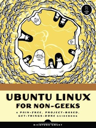 Ubuntu Linux for Non-Geeks: A Pain-Free, Project-Based, Get-Things-Done Guidebook