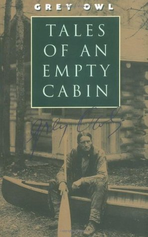 Tales of an Empty Cabin by Grey Owl