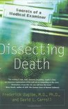 Dissecting Death: Secrets of a Medical Examiner