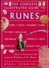 Complete Illustrated Guide - Runes: How to Interpret the Ancient System of the Runes