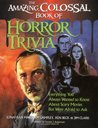 The Amazing, Colossal Book of Horror Trivia: Everything You Always Wanted to Know about Scary Movies But Were Afraid to Ask