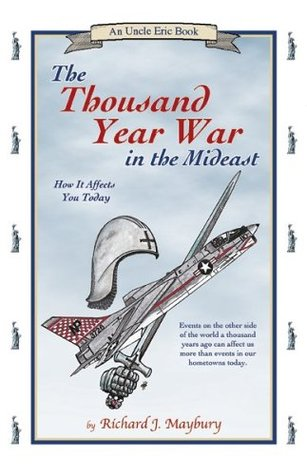 The Thousand Year War in the Mideast by Richard J. Maybury