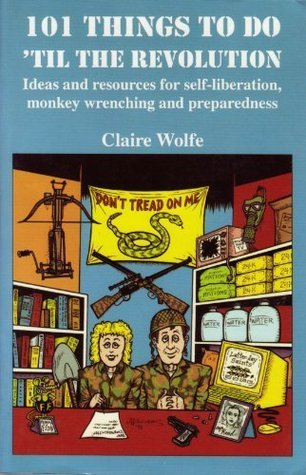101 Things to Do 'Til the Revolution by Claire Wolfe