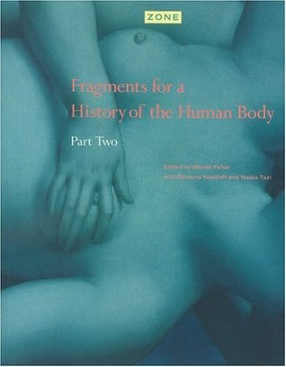 Zone 4: Fragments for a History of the Human Body, Part 2