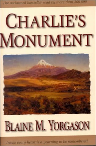 Charlie's Monument by Blaine M. Yorgason
